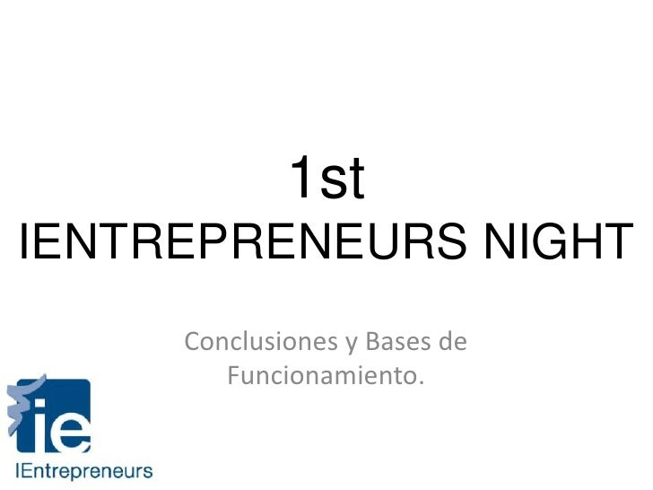 1stIENTREPRENEURS NIGHT<br />Conclusiones y Bases de Funcionamiento.<br />