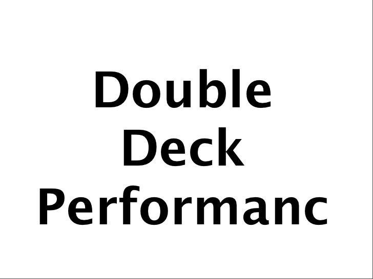 Double    Deck Performanc