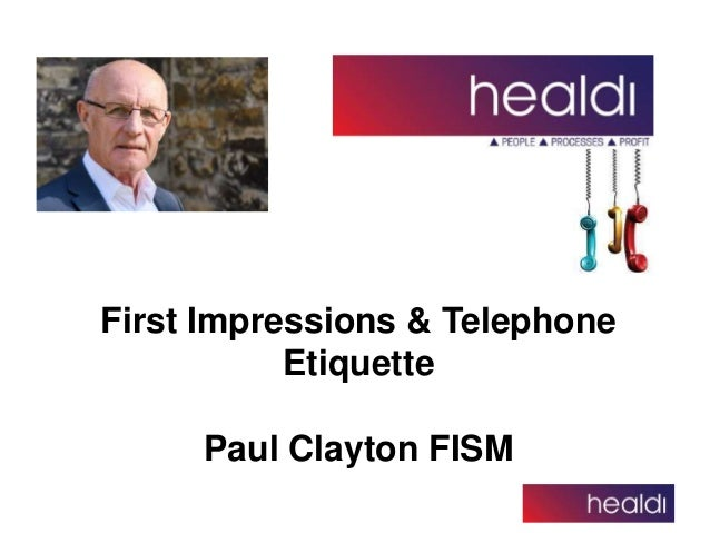 First Impressions & Telephone Etiquette Paul Clayton FISM