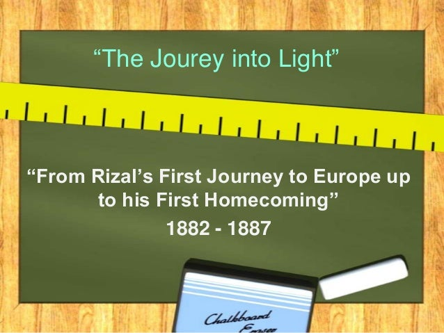 """The Jourey into Light"" ""From Rizal's First Journey to Europe up to his First Homecoming"" 1882 - 1887"