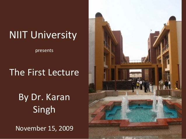 NIIT University presents The First Lecture By Dr. Karan Singh November 15, 2009