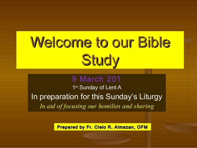 Welcome to our Bible Study 9 March 201  1st Sunday of Lent A  In preparation for this Sunday's Liturgy In aid of focusing ...