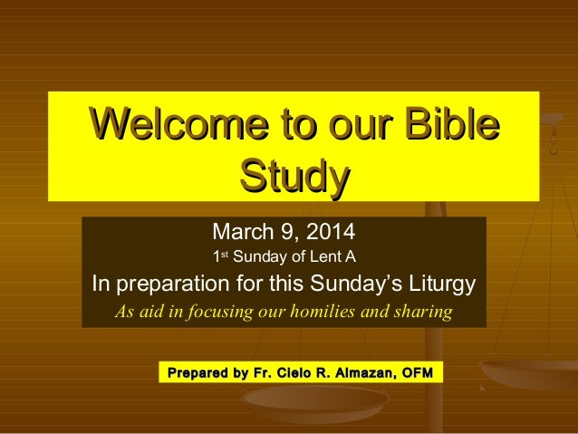 Welcome to our BibleWelcome to our Bible StudyStudy March 9, 2014 1st Sunday of Lent A In preparation for this Sunday's Li...