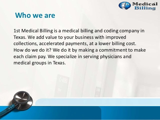Who we are 1st Medical Billing is a medical billing and coding company in Texas. We add value to your business with improv...