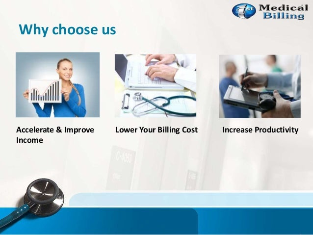 Why choose us Accelerate & Improve Income Lower Your Billing Cost Increase Productivity