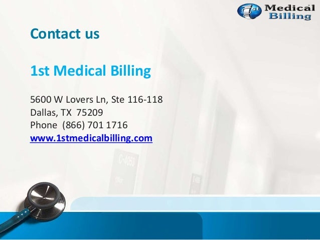Contact us 1st Medical Billing 5600 W Lovers Ln, Ste 116-118 Dallas, TX 75209 Phone (866) 701 1716 www.1stmedicalbilling.c...