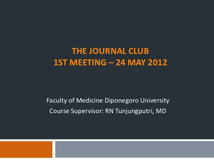 THE JOURNAL CLUB  1ST MEETING – 24 MAY 2012Faculty of Medicine Diponegoro University Course Supervisor: RN Tunjungputri, MD