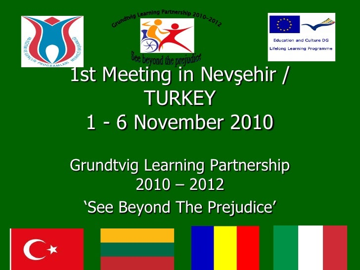 1st Meeting in Nevşehir /         TURKEY  1 - 6 November 2010Grundtvig Learning Partnership         2010 – 2012  'See Beyo...