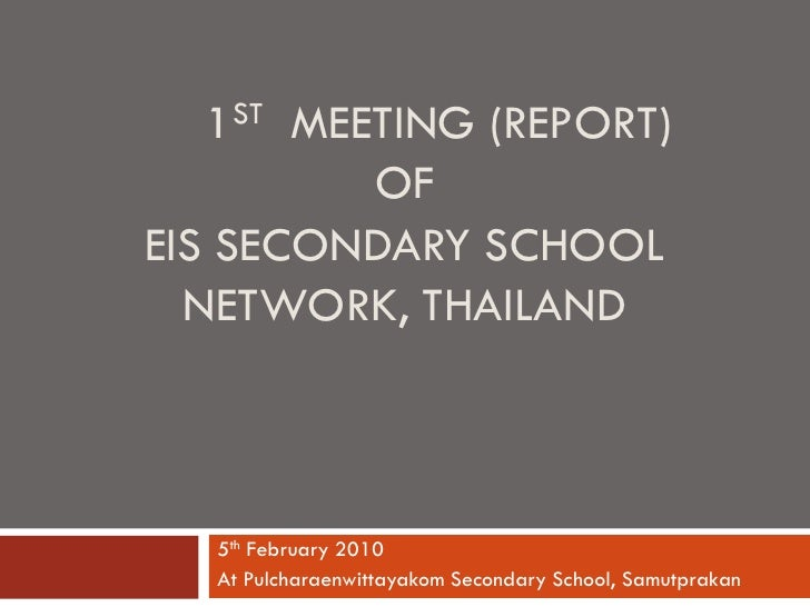1ST MEETING (REPORT)          OFEIS SECONDARY SCHOOL  NETWORK, THAILAND   5th February 2010   At Pulcharaenwittayakom Seco...