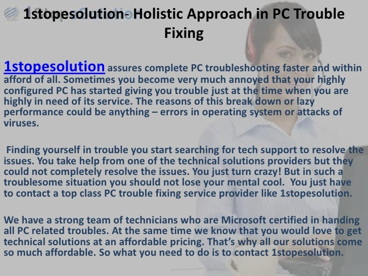 1stopesolution- Holistic Approach in PC Trouble                         Fixing1stopesolution assures complete PC troublesh...