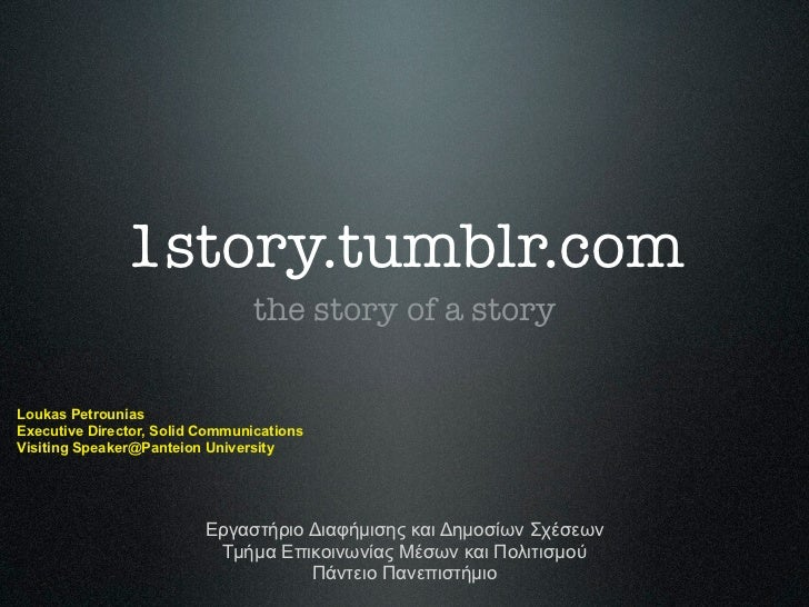 1story.tumblr.com                                the story of a storyLoukas PetrouniasExecutive Director, Solid Communicat...