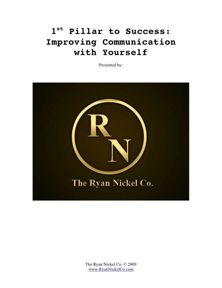 1st Pillar to Success: Improving Communication       with Yourself              Presented by:           The Ryan Nickel Co...