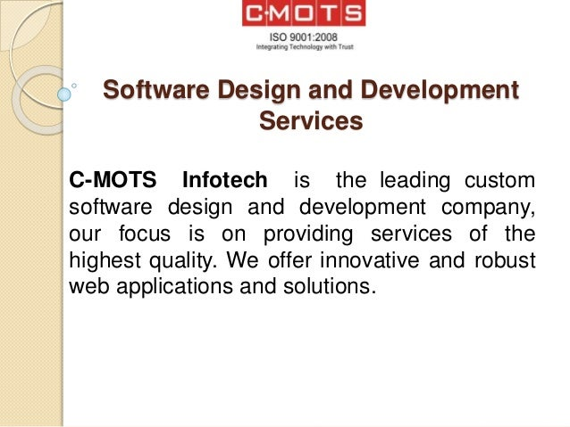 Software Design and Development Services C-MOTS Infotech is the leading custom software design and development company, ou...