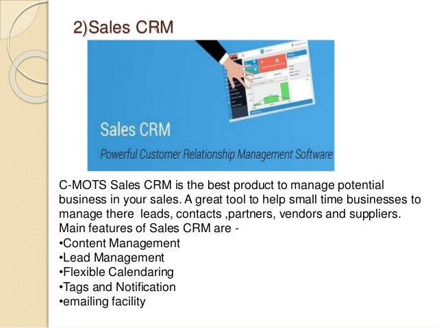 2)Sales CRM C-MOTS Sales CRM is the best product to manage potential business in your sales. A great tool to help small ti...