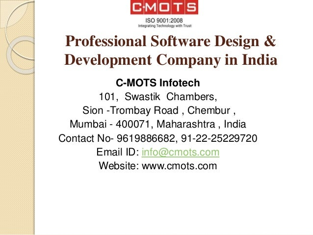 Professional Software Design & Development Company in India C-MOTS Infotech 101, Swastik Chambers, Sion -Trombay Road , Ch...