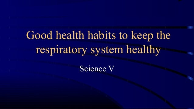 1st science 17 good health habits to keep the respiratory ...