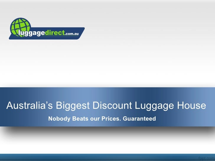 Australia's Biggest Discount Luggage House        Nobody Beats our Prices. Guaranteed