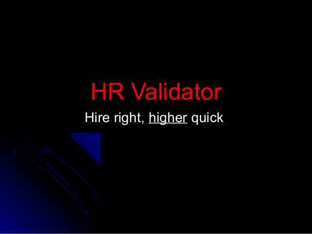 HR ValidatorHR Validator Hire right,Hire right, higherhigher quickquick