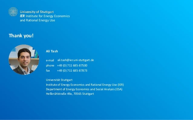 e-mail phone +49 (0) 711 685- fax +49 (0) 711 685- Universität Stuttgart Thank you! IER Institute for Energy Economics and...