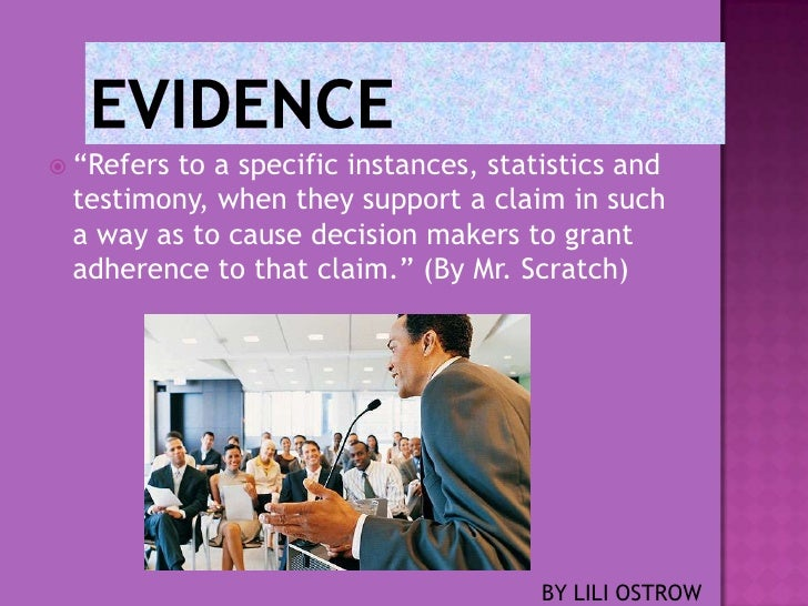 " ""Refers        to a specific instances, statistics and testimony, when they support a claim in such a way as to cause de..."