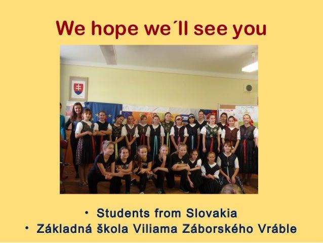 We hope we´ll see you  • Students from Slovakia  • Základná škola Viliama Záborského Vráble