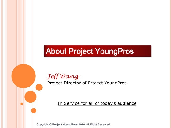 About Project YoungPros<br />Jeff Wang<br />Project Director of Project YoungPros<br />In Service for all of today's audie...
