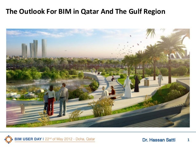 The Outlook For BIM in Qatar And The Gulf Region  Dr. Hassan Satti  1