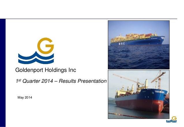 May 2014 Goldenport Holdings Inc 1st Quarter 2014 – Results Presentation