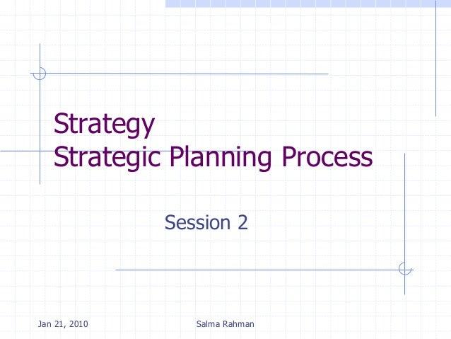 Strategy Strategic Planning Process Session 2 Jan 21, 2010 Salma Rahman