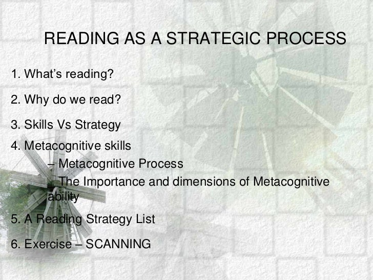 READING AS A STRATEGIC PROCESS<br />1. What's reading?<br />2. Why do we read?<br />3. Skills Vs Strategy<br />4. Metacogn...