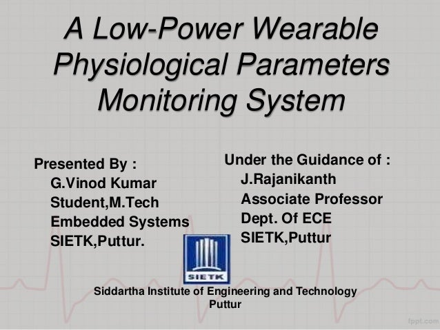 A Low-Power Wearable  Physiological Parameters     Monitoring SystemPresented By :                Under the Guidance of : ...