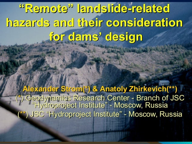 """""""Remote"""" landslide-related hazards and their consideration for dams' design  Alexander Strom(*) & Anatoly Zhirkevich(**) (..."""