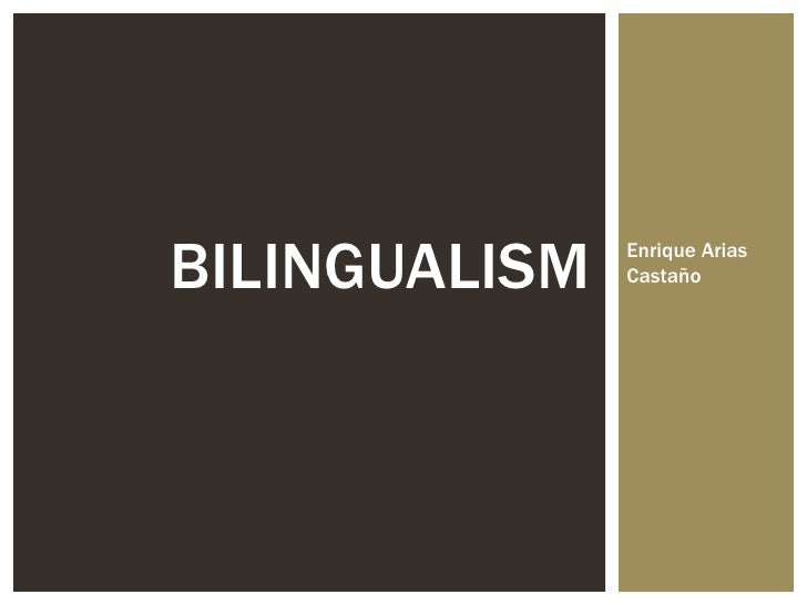 BILINGUALISM   Enrique Arias               Castaño