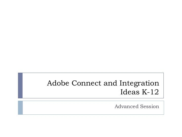 Adobe Connect and Integration Ideas K-12 Advanced Session