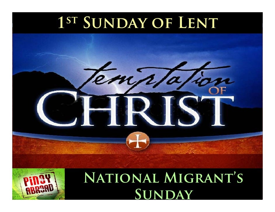 1 st   Sunday of Lent            National Migrant's             Sunday