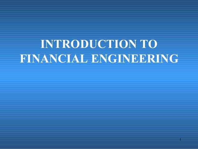 1 INTRODUCTION TO FINANCIAL ENGINEERING