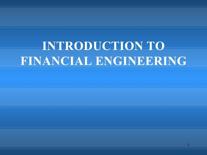 INTRODUCTION TO FINANCIAL ENGINEERING                             1