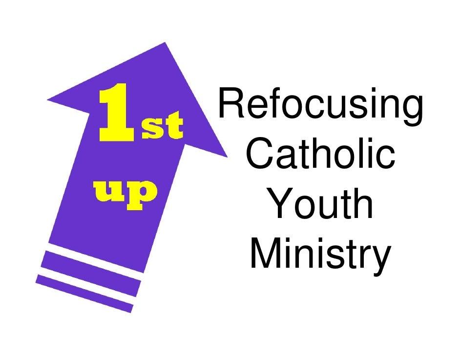 Refocusing  Catholic   Youth  Ministry