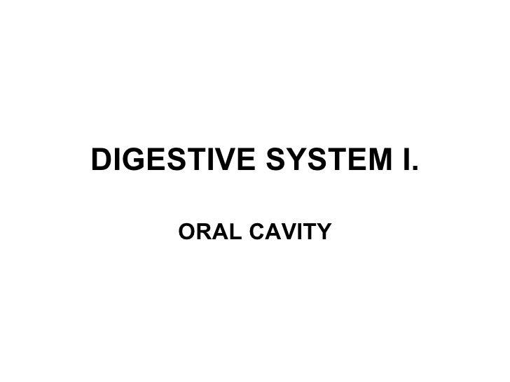 DIGESTIVE SYSTEM I. ORAL CAVITY