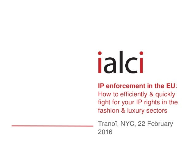 Tranoï, NYC, 22 February 2016 IP enforcement in the EU: How to efficiently & quickly fight for your IP rights in the fashi...