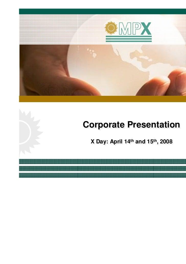 Corporate PresentationCorporate Presentation X Day: April 14th and 15th,, 2008 X Day: April 14th and 15th 2008            ...