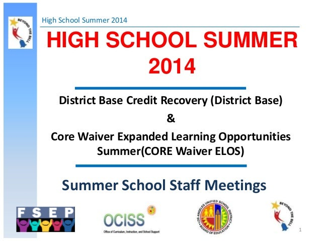 High School Summer 2014 1 HIGH SCHOOL SUMMER 2014 Summer School Staff Meetings District Base Credit Recovery (District Bas...