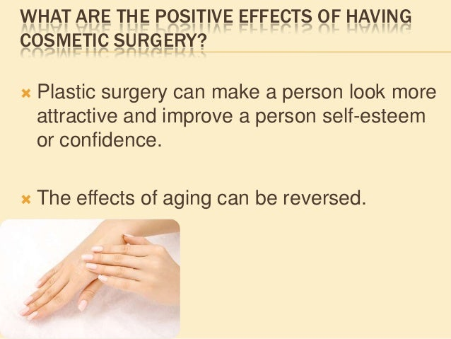negative effects of plastic surgery Patients were happier with their overall appearance and reported fewer negative predictors of cosmetic surgery and its effects on then plastic surgery.