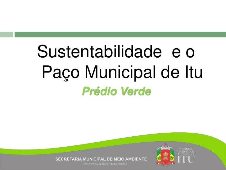 Sustentabilidade e oPaço Municipal de Itu     Prédio Verde