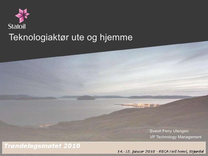 Teknologiaktør ute og hjemme  Svenn Ferry Utengen VP Technology Management
