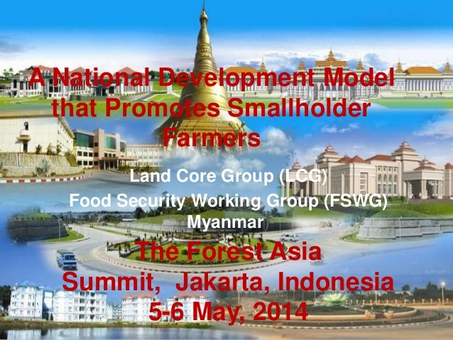 Land Core Group (LCG) Food Security Working Group (FSWG) Myanmar) The Forest Asia Summit, Jakarta, Indonesia 5-6 May, 2014...