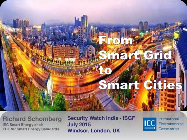 Richard Schomberg IEC Smart Energy chair EDF VP Smart Energy Standards Security Watch India - ISGF July 2015 Windsor, Lond...