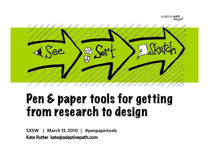 Pen & paper tools for getting from research to design SXSW | March 13, 2010 | #penpapertools Kate Rutter kate@adaptivepath...