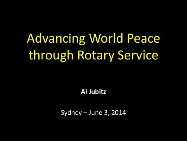Advancing World Peace through Rotary Service Al Jubitz Sydney – June 3, 2014