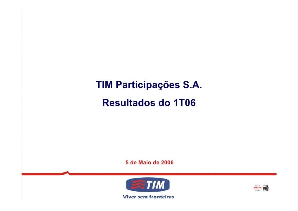 TIM Participações S.A.  Resultados do 1T06           5 de Maio de 2006                              1